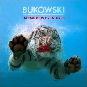 Bukowski - Hazardous Creatures